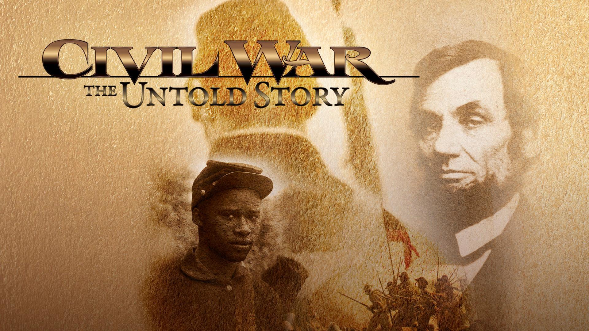 Civil War : the Untold Story